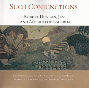 Such Conjunctions - Robert Duncan, Jess, and Alberto de Lacerda